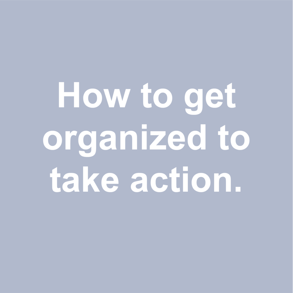 getting organized to take action